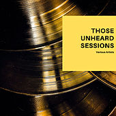 Those Unheard Sessions de Various Artists