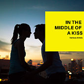 In the Middle of a Kiss by Various Artists