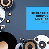 This is a hot Groovy Mixture by Various Artists