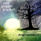 Brighter Days? by The Winter Project