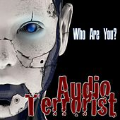 Who Are You? by Audio Terrorist