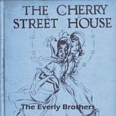 The Cherry Street House by The Everly Brothers