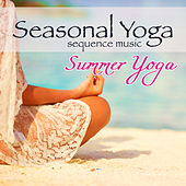 Seasonal Yoga Sequence Music – Summer Yoga Amazing Music, Cooling Yoga Practice for Summertime with Nature Sounds by Various Artists