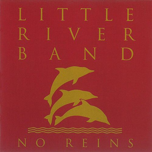 No Reins (2010 Digital Remaster) by Little River Band