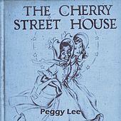 The Cherry Street House by Peggy Lee