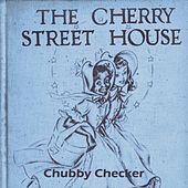 The Cherry Street House by Chubby Checker