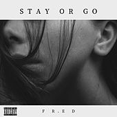 Stay or Go de Fred