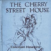 The Cherry Street House by Coleman Hawkins