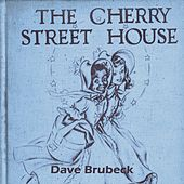 The Cherry Street House by Dave Brubeck