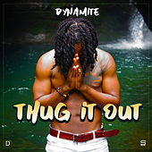Thug It Out by Dynamite