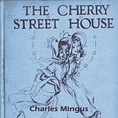 The Cherry Street House by Charles Mingus