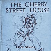The Cherry Street House by Chet Atkins