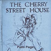 The Cherry Street House by Patti Page