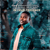 In Your Presence by Femi Micah