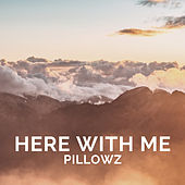 Here With Me by Pillowz