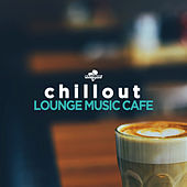 Chillout: Lounge Music Cafe by Various Artists