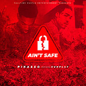 Ain't Safe by Pikasso