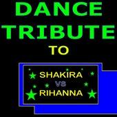 Dance Tribute to Shakira Vs Rihanna by Various Artists