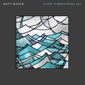 Alive & Breathing Vol. II by Matt Maher