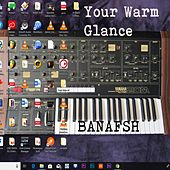 Your Warm Glance by Banafsh