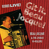 Git It, Beau Jocque! (Live In Louisiana / 1994) by Beau Jocque & the Zydeco Hi-Rollers