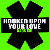 Hooked Upon Your Love by Kaos Kid