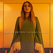 Put Me Back Together di Caitlyn Smith