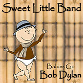 Babies Go Bob Dylan by Sweet Little Band