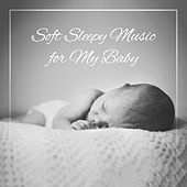 Soft Sleepy Music for My Baby – 2019 New Age Music for Baby's Calm Sleep, Relax, Stress Free, Afternoon Nap by Sleep
