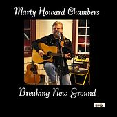 Breakin' New Ground by Marty Howard Chambers