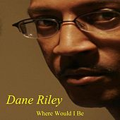 Where Would I Be by Dane Riley