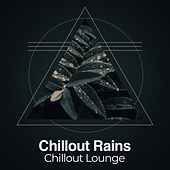 Chillout Rains by Chillout Lounge