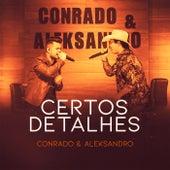 Certos Detalhes von Conrado & Aleksandro