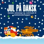 Jul På Dansk - Danske Julesange Og Julemusik Til Julekalenderhyggen by Various Artists