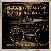 Midnight Train to Kraplakistan by Independent Film Support Group