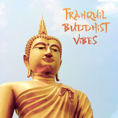 Tranquil Buddhist Vibes – Meditation Music, New Age Yoga Sounds, Harmony for Body, Inner Tranquility, Stress Relief by The Relaxation