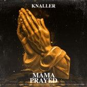 Mama Prayed de Knaller