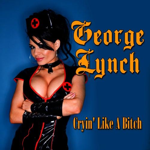 Cryin' Like A Bitch by George Lynch