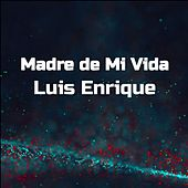 Madre de Mi Vida by Luis Enrique