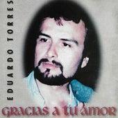 Gracias a Tu Amor de Eduardo Torres