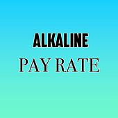 Pay Rate (Remastered) by Alkaline