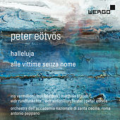 Peter Eötvös: Halleluja / Alle vittime senza nome by Various Artists