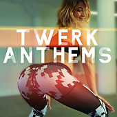 Twerk Anthems by Various