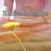 76 Meditate the World Over von Lullabies for Deep Meditation