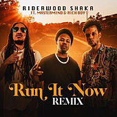 Run It Now (Remix) by Riderwood Shaka