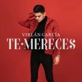 Te Mereces by Virlan Garcia