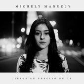 Jesus Eu Preciso de Ti de Michely Manuely