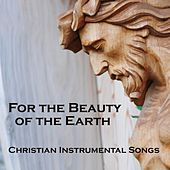 For The Beauty Of The Earth - Christian Instrumental Songs by Instrumental Christian Songs
