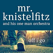 Off I Go de Mr. Knistelfitz