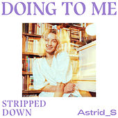 Doing To Me (Stripped Down) von Astrid S